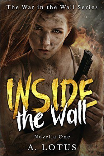 INSIDE the Wall (The War in the Wall Series Book 1) - Kindle edition by A. Lotus, Valentina Cano. Mystery, Thriller & Suspense Kindle eBooks @ Amazon.com.