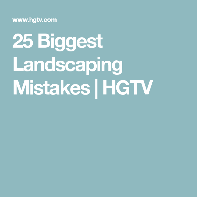 Solutions To The 25 Biggest Landscaping Mistakes