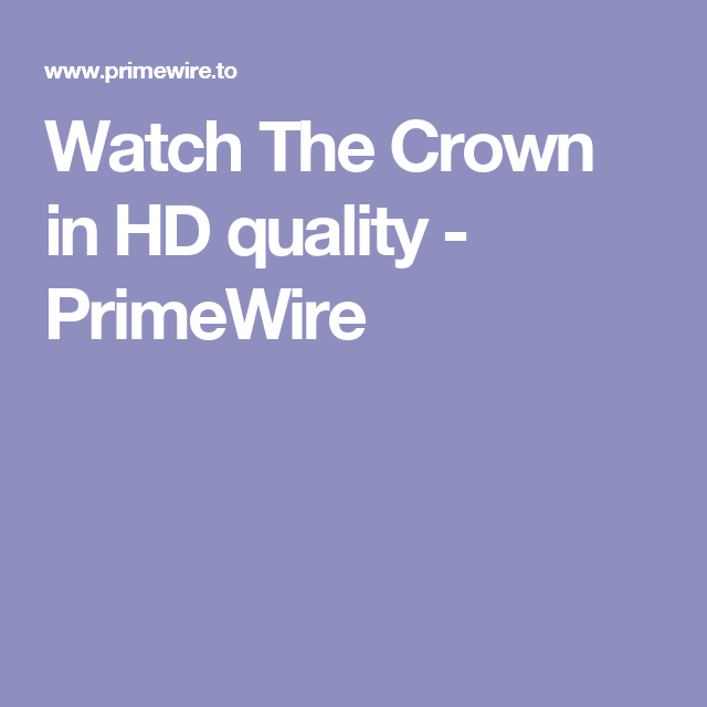 Watch The Crown in HD quality - PrimeWire