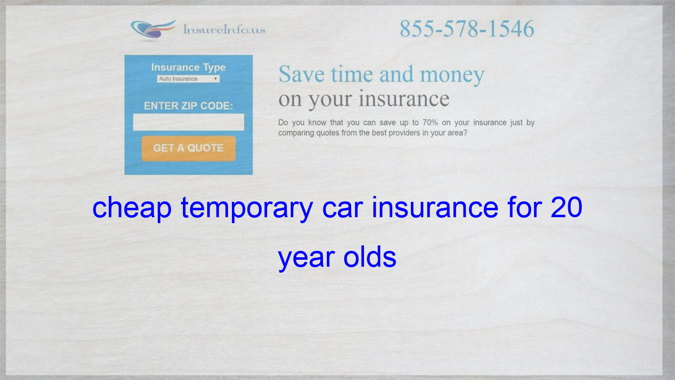 Cheap Temporary Car Insurance For 20 Year Olds Life Insurance