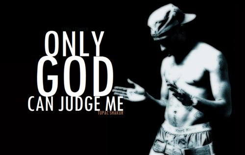 Outlet zum Verkauf begrenzte garantie angemessener Preis only god can judge me.   Motivation   Tupac quotes, 2pac ...