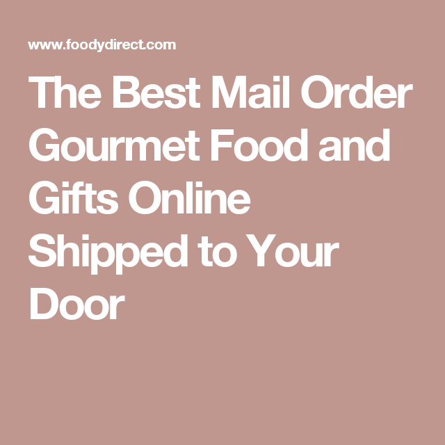 The Best Mail Order Gourmet Food And Gifts Online Shipped To Your
