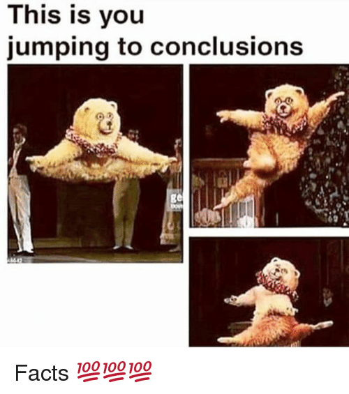 Image Result For When You Jump To Conclusions Meme Jumping To Conclusions Meme Jumping To Conclusions Memes