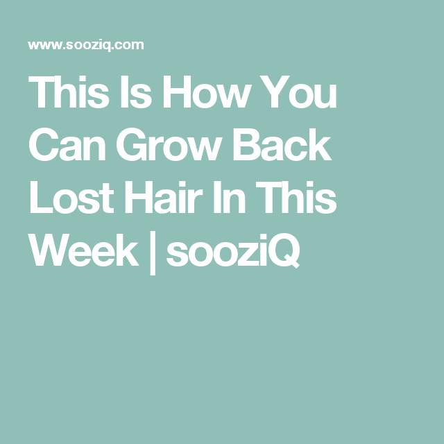 This Is How You Can Grow Back Lost Hair In This Week