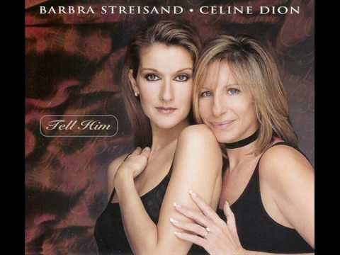 Celine Dion And Barbra Streisand Tell Him Celine Dion Songs