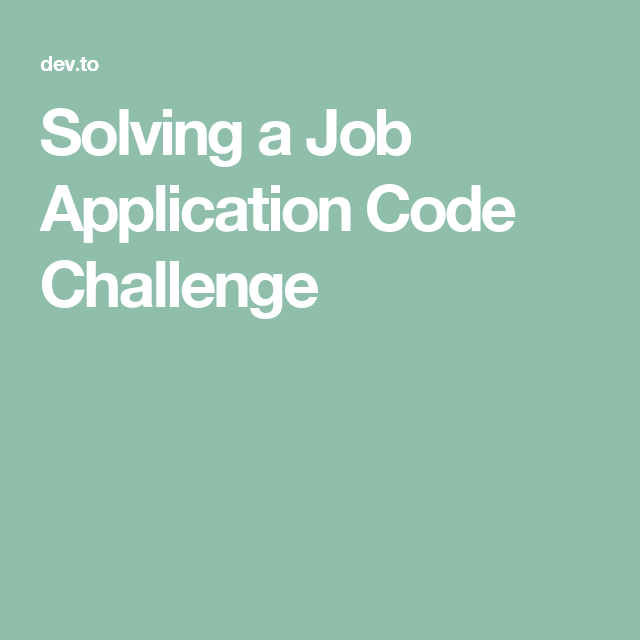 Solving a Job Application Code Challenge | Programming