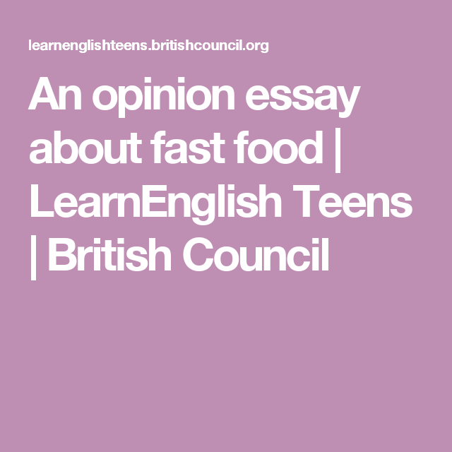 an opinion essay about fast food learnenglish teens british an opinion essay about fast food learnenglish teens british council