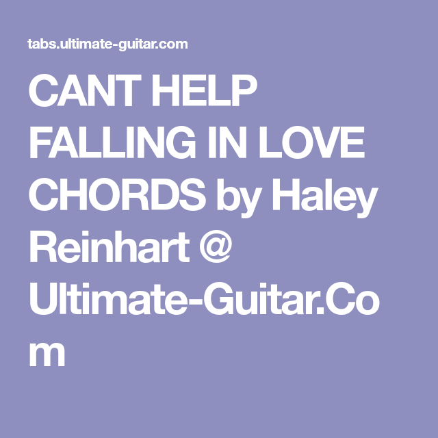 CANT HELP FALLING IN LOVE CHORDS by Haley Reinhart @ Ultimate-Guitar ...