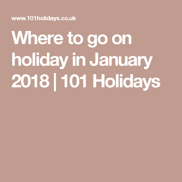 Where to go on holiday in January 2018 | 101 Holidays | 2018