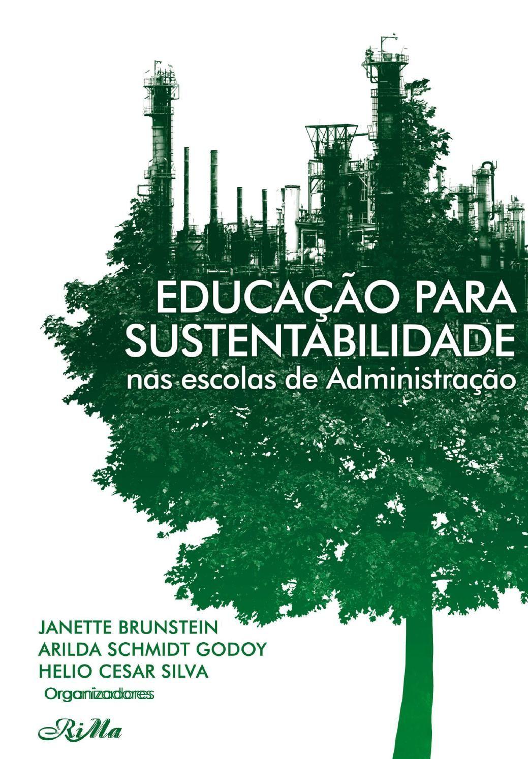 Educação para Sustentabilidade  Este livro pretende preencher esta lacuna, trazendo, em todos os seus capítulos, elementos que levarão os leitores a refletir a respeito da legitimação do tema da sustentabilidade no campo da administração.