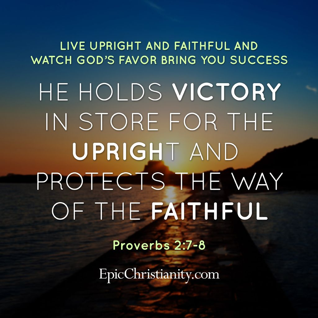 He holds VICTORY in store for the upright and PROTECTS the way of