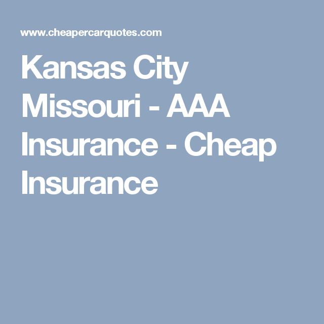 Kansas City Missouri Aaa Insurance Cheap Insurance Cheapest Insurance Kansas City Missouri Kansas City