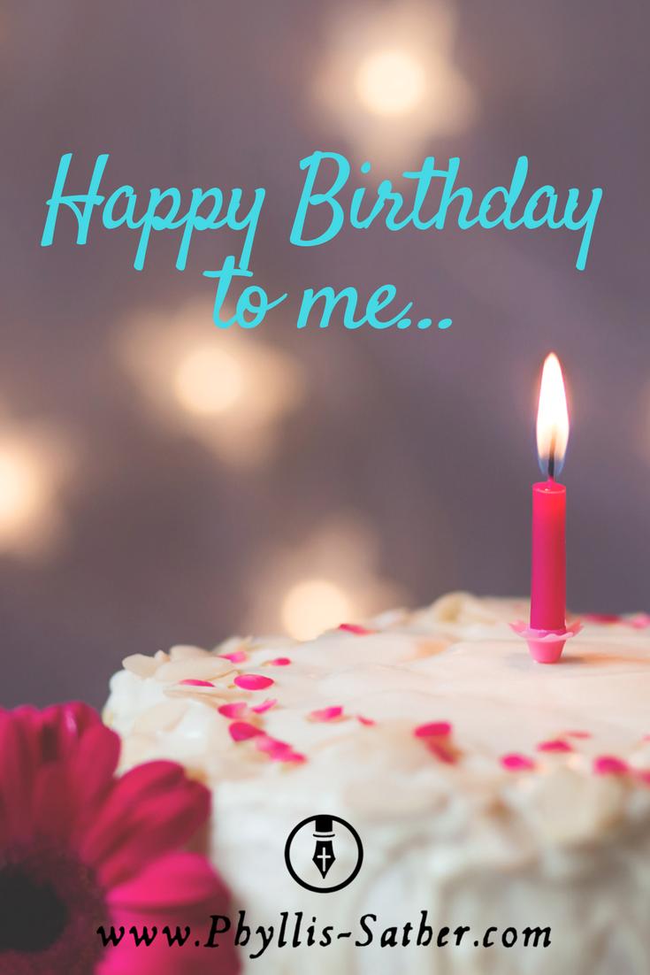 Happy Birthday To Me Phyllis Sather Com Happy Birthday Me Happy Birthday Happy
