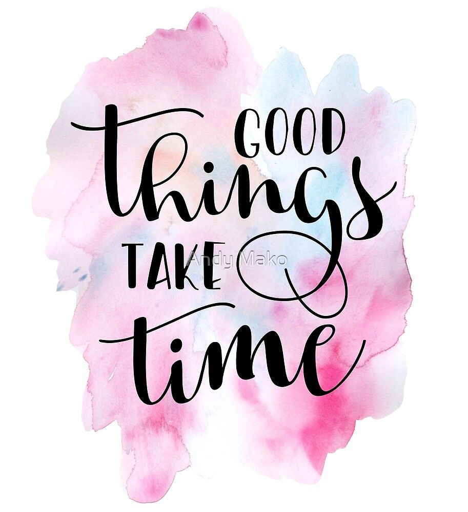 'Good Things Take Time Quote' by Andy Mako