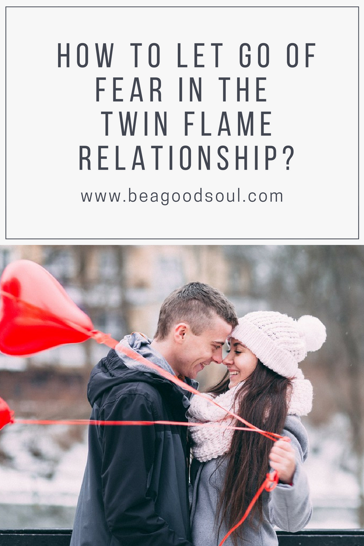 How to let go of fear in the twin flame relationship? What