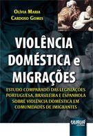 Violência doméstica e migraçôes : estudo comparado das legislaçôes portuguesa, brasileira e espanhola sobre violência doméstica em comunidades de imigrantes / Olívia María Cardoso Gomes