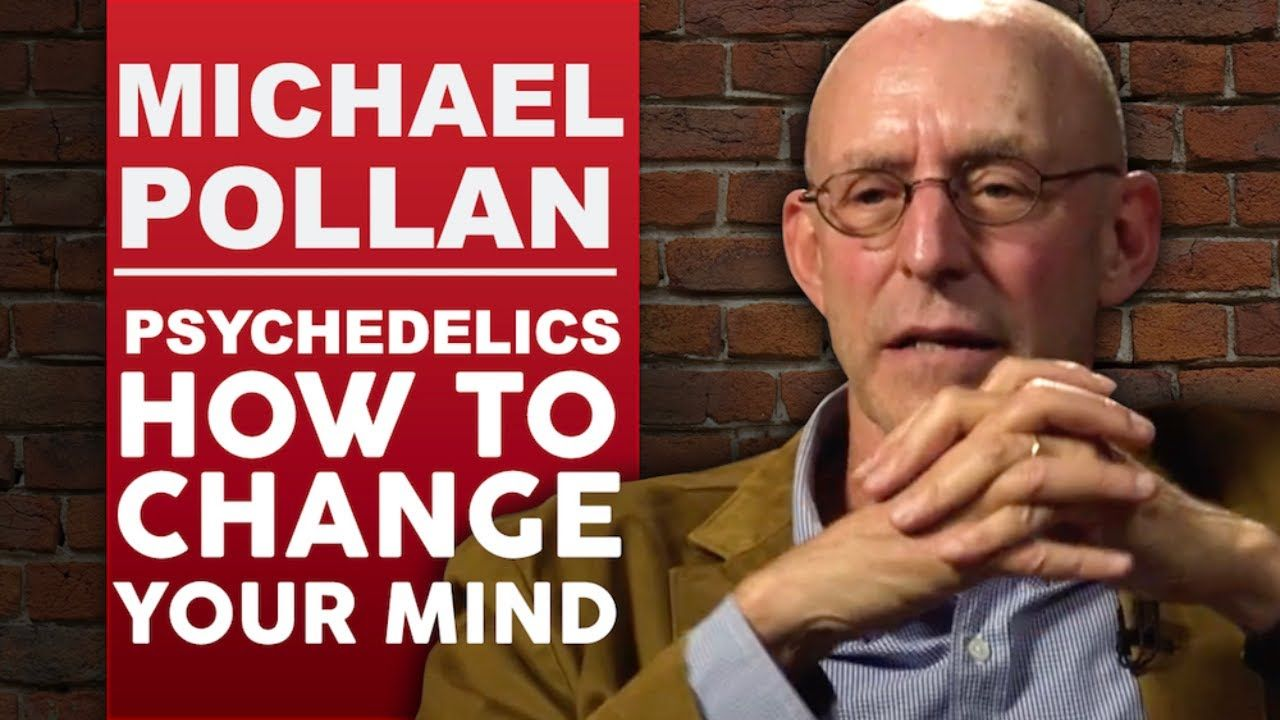 Michael Pollan Psychedelics How To Change Your Mind Part 1 2 Londo Michael Pollan Perspective On Life Michael