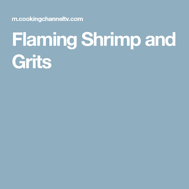Flaming Shrimp and Grits