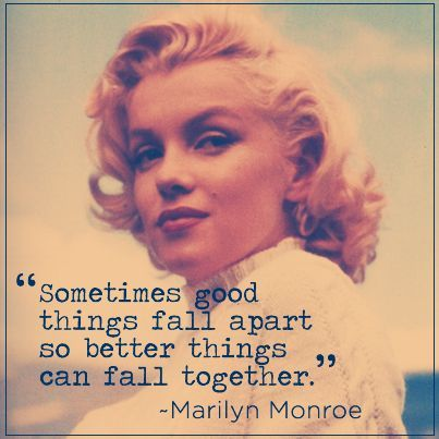 Sometimes Good Things Fall Apart Marilyn Monroe Wisdom Quotes Words Quotes