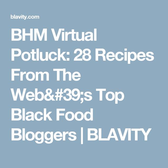 BHM Virtual Potluck: 28 Recipes From The Web's Top Black Food Bloggers | BLAVITY