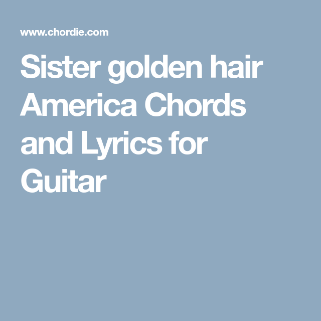Sister golden hair America Chords and Lyrics for Guitar | Music ...