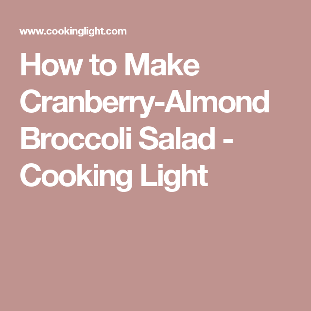 How to Make Cranberry-Almond Broccoli Salad - Cooking Light