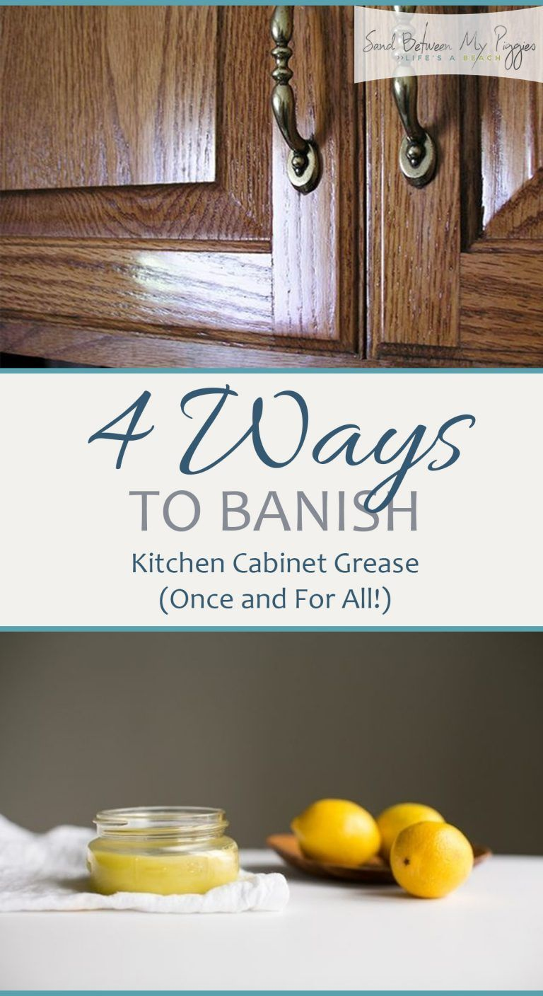 4 Ways To Banish Kitchen Cabinet Grease Once And For All Clean Kitchen Cabinets Cleaning Cabinets How To Remove Kitchen Cabinets