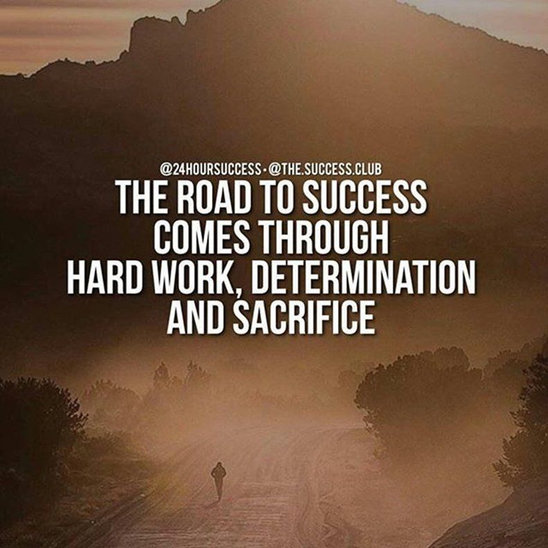 Remember that the road to success comes through hard work