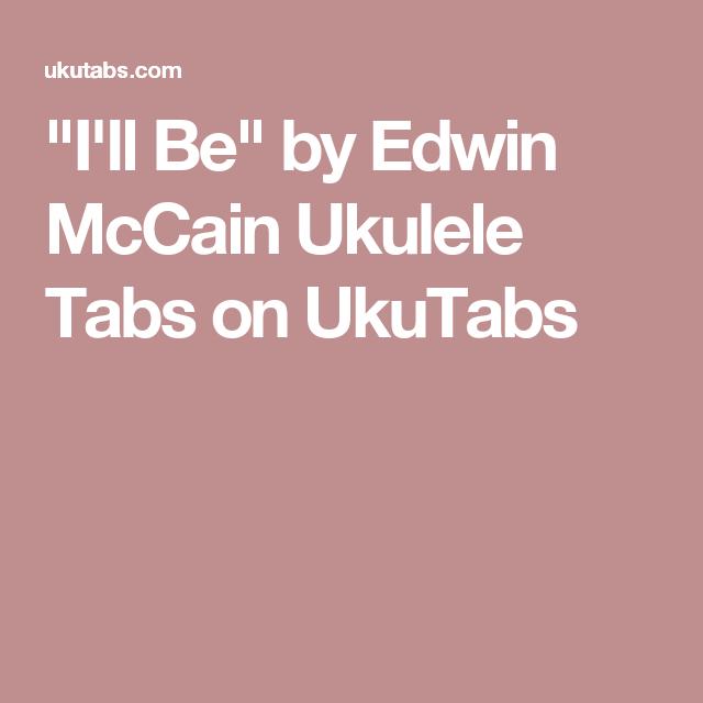 Ill Be By Edwin Mccain Ukulele Tabs On Ukutabs Ukulele