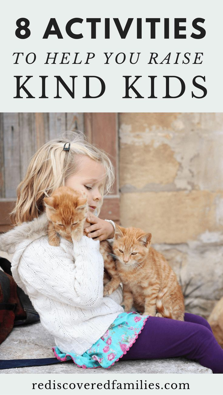 8 Simple Activities To Help You Raise Kind Kids