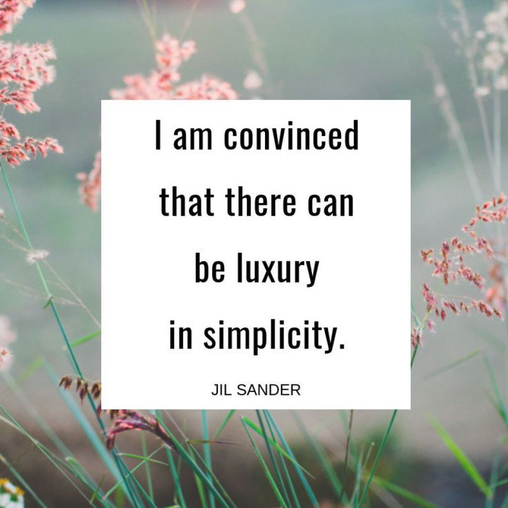 I am convinced that there can be luxury in simplicity. — Jil Sander