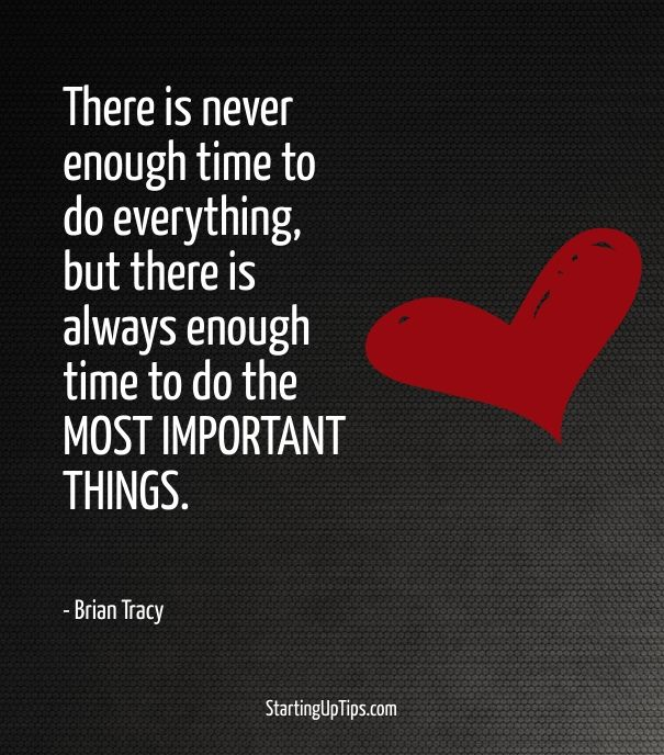There is never enough time to do everything, but there is always enough time to do the most important things. The more you take on, the more efficient you become. You only learn how much you can actually do by trying to do too much  — Brian Tracy
