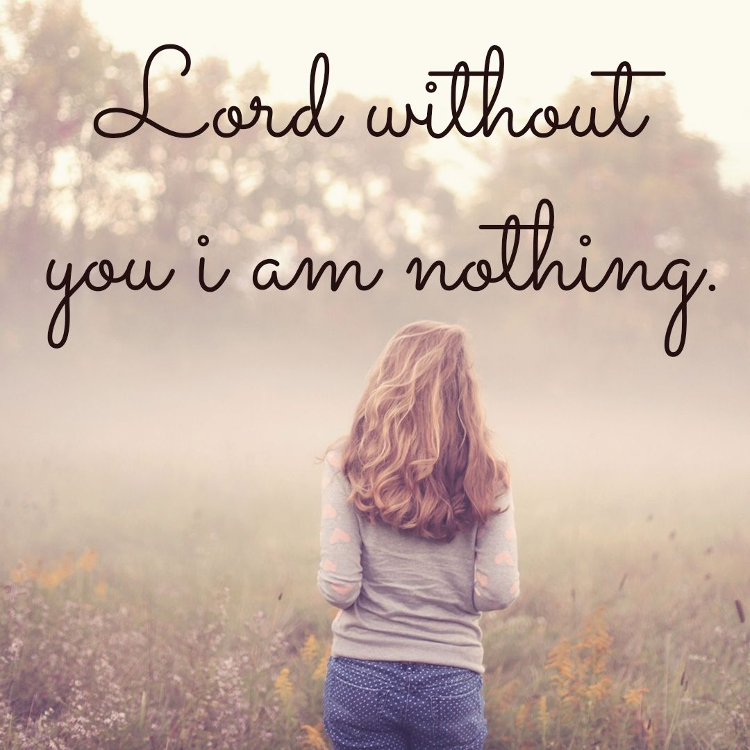 Without you lord i am nothing