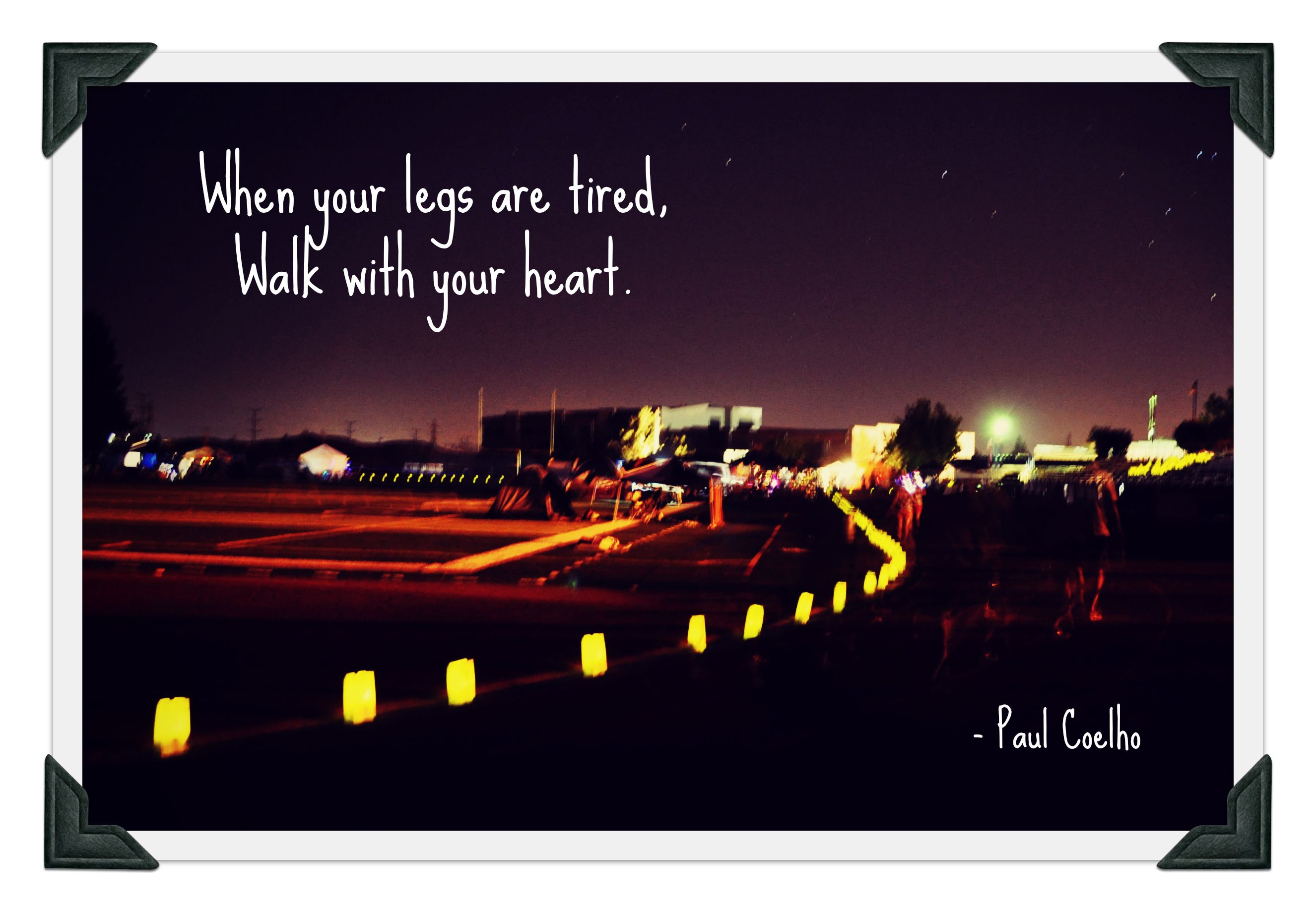 Relay For Life Quotes When Your Legs Are Tired Walk With Your Heart  Paul Coelho