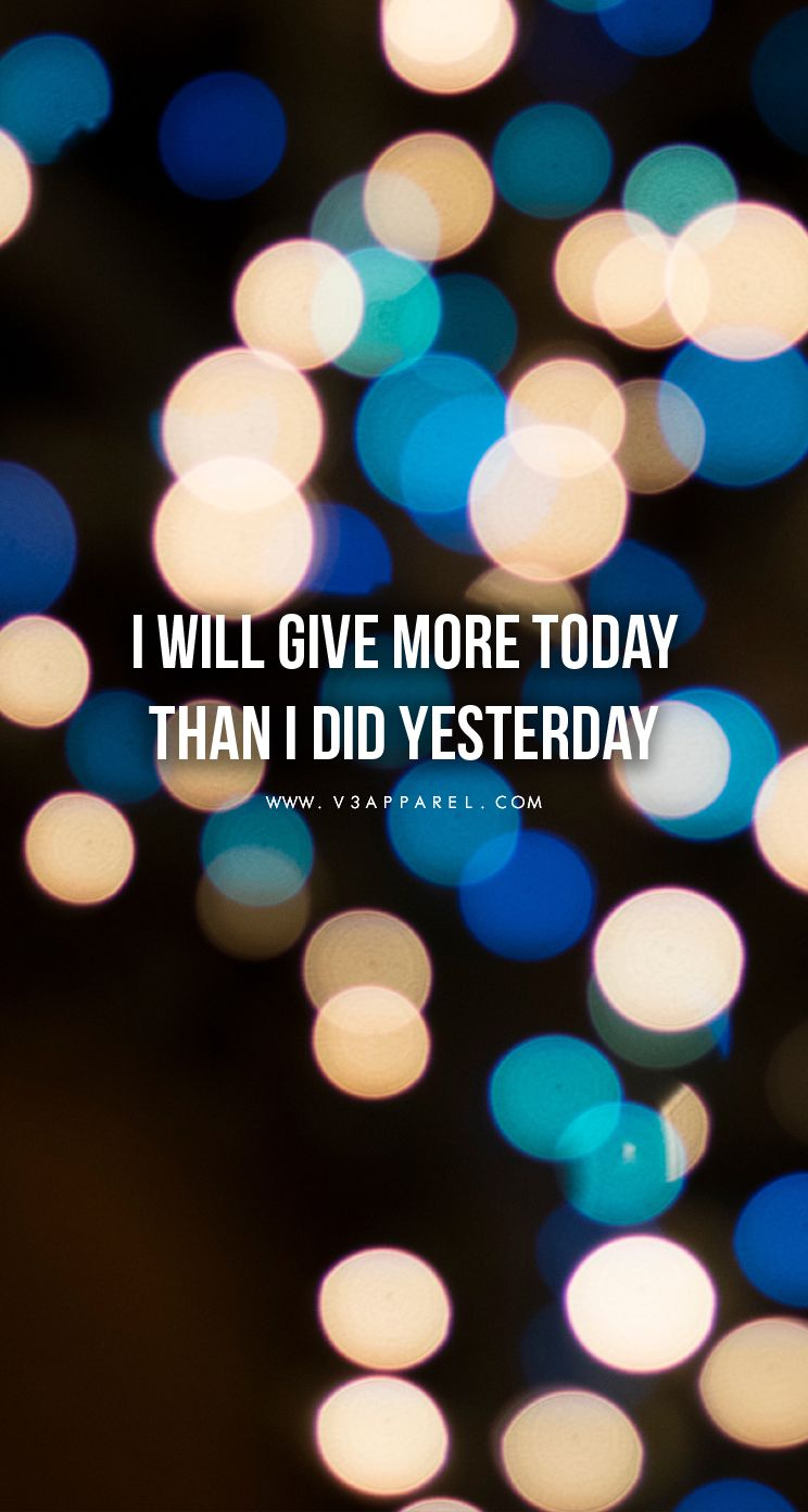 I will give more today than i did yesterday.  Head over to www.V3Apparel.com/MadeToMotivate to download this wallpaper and many more for motivation on the go! / Fitness Motivation / Workout Quotes / Gym Inspiration / Motivational Quotes / Motivation