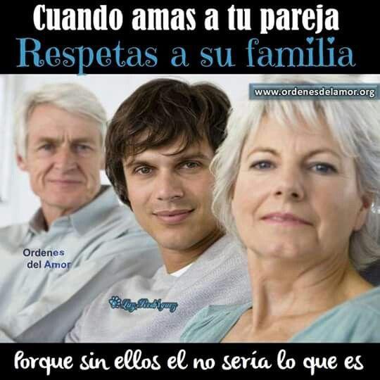 Cuando amas a tu pareja respetas a su familia... Porque sin ellos él no sería lo que es...