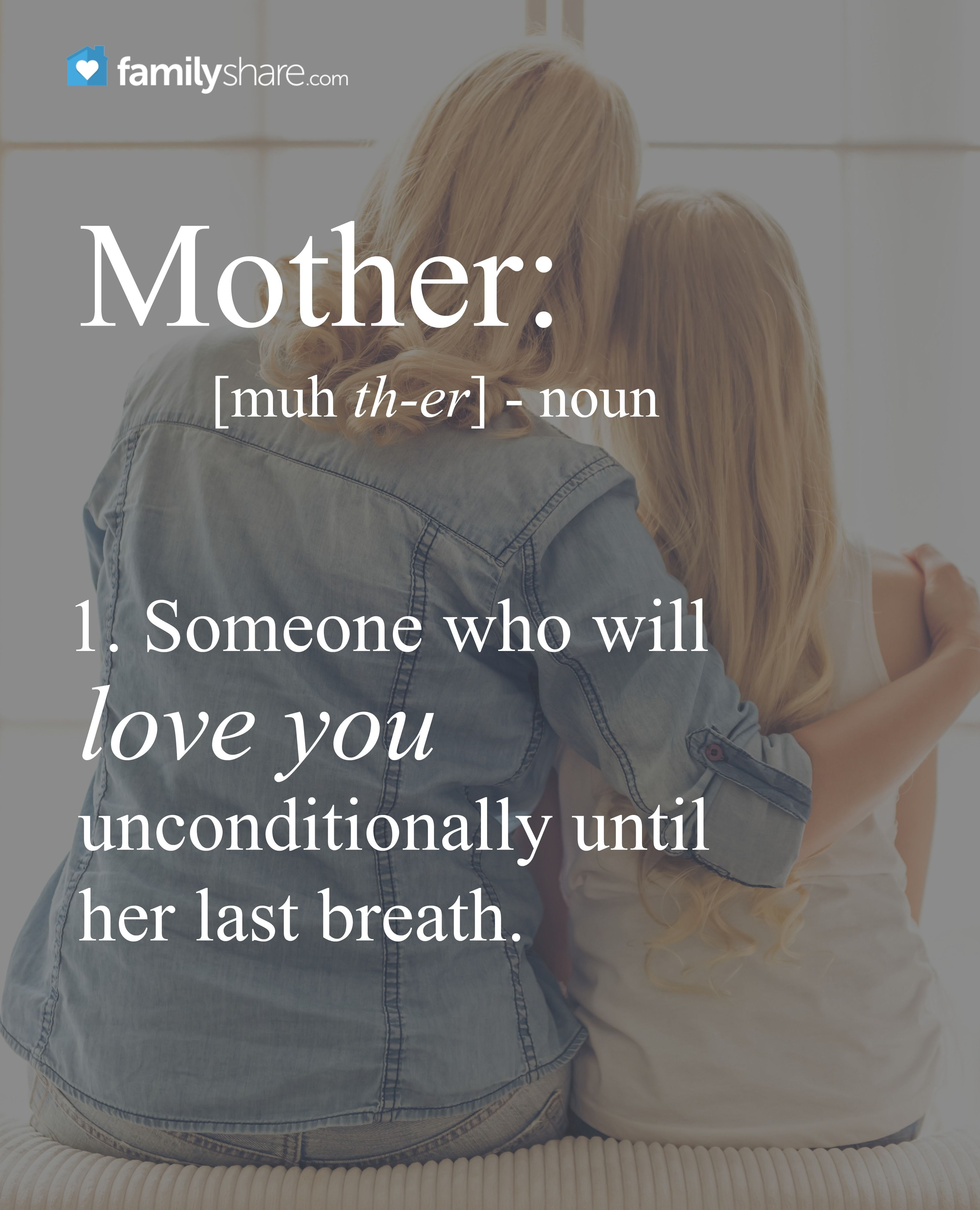 Mother Someone Who Will Love You Unconditionally Until Her Last Breath Daughter Love Quotes Love My Kids I Love Mom
