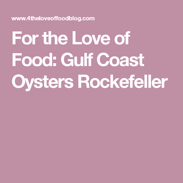 For the Love of Food: Gulf Coast Oysters Rockefeller