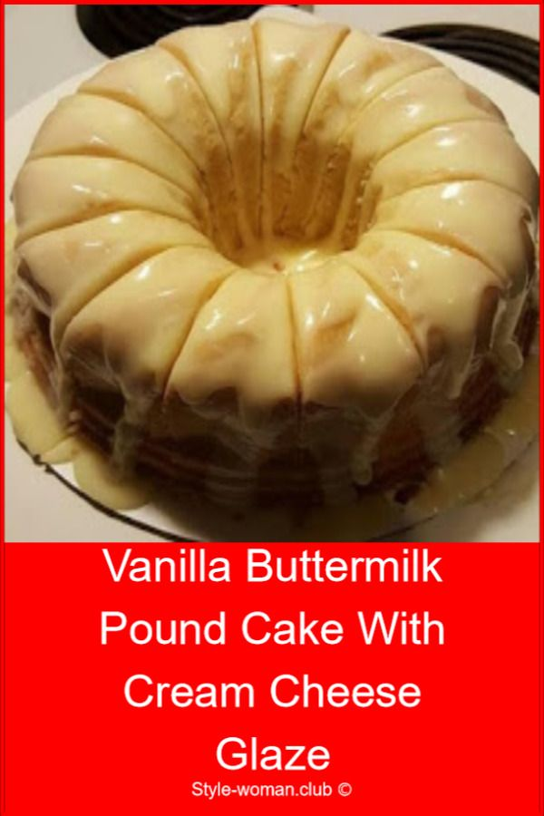 Vanilla Buttermilk Pound Cake With Cream Cheese Glaze With Images Cake Recipes Recipes