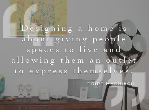 8 Fabulous Quotes From Our Favorite Designers Interior Design Quotes Design Quotes Renovation Quotes