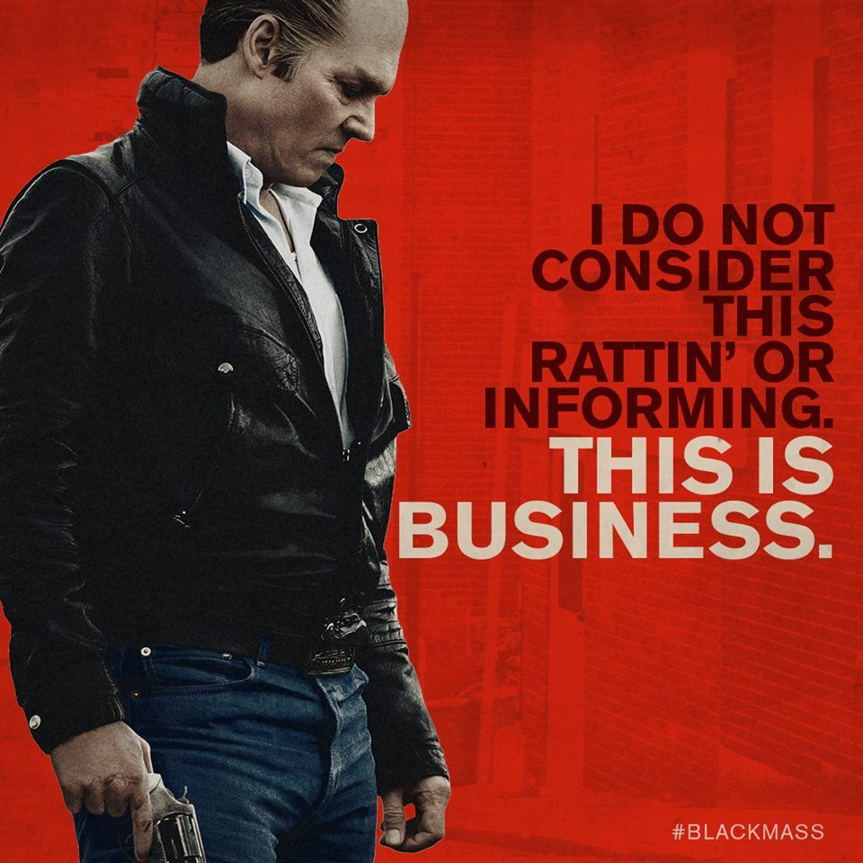 """Black Mass - """"I do not consider thie rattin' or informing. This is business."""" - James Whitey Bulger #GangsterMovie #GangsterFlick"""