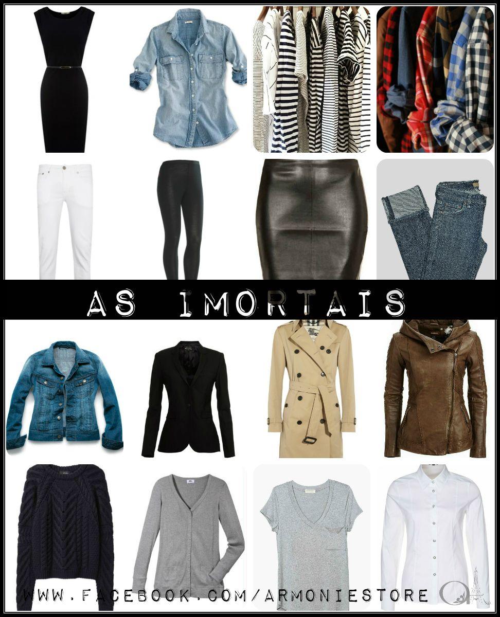 AS IMORTAIS - São peças básicas, fundamentais para o guarda-roupa de toda mulher e que não saem de moda! Com elas é possível criar muitos looks Atemporais e também de outros estilos!