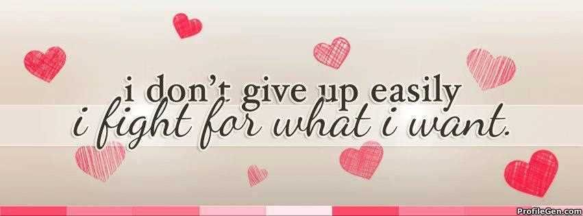 I Dont Give Up Easily Inspirational Life Quotes Facebook Cover Photos Quotes Cover Photos Facebook Unique Cover Pics For Facebook