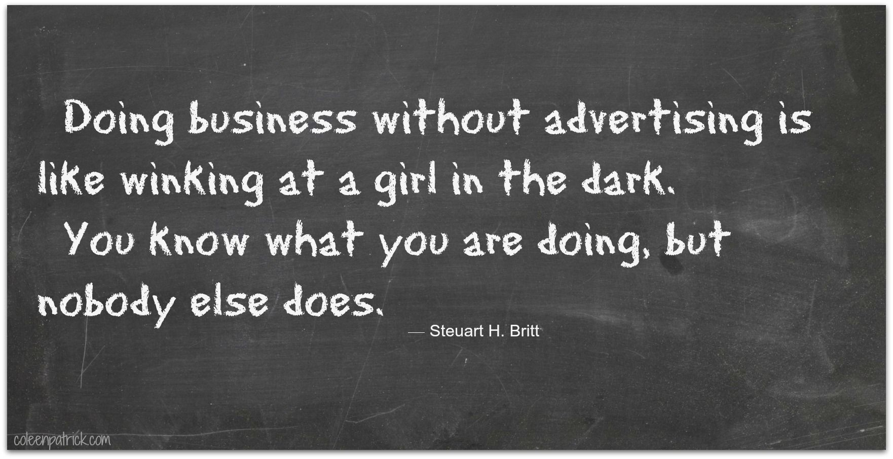 doing business without advertising is like winking at a