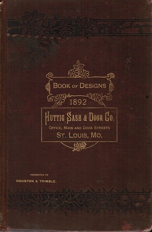 1892 huttig sash and door company  book of designs  containing exterior and interior architectural designs & Original highly detailed c. 1892 huttig sash and door company
