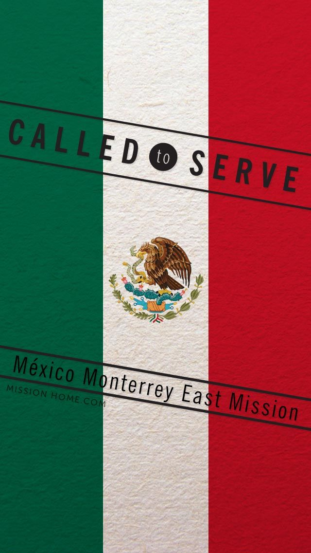 iPhone 5/4 Wallpaper. Called to Serve Mexico Monterrey East Mission. Check MissionHome.com for more info about this mission. #Mission #Mexico #cellphone