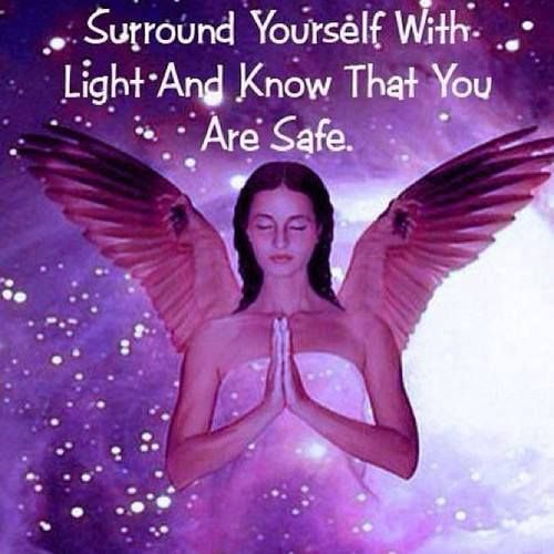 Surround yourself with light and know that your are safe. www.facebook.com/...