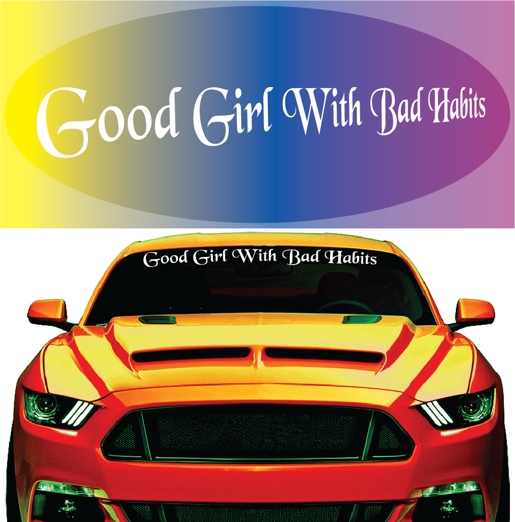 Good Girl With Bad Habits Windshield Decal Rear Window Decals Windshield Country Boys [ 1024 x 1011 Pixel ]