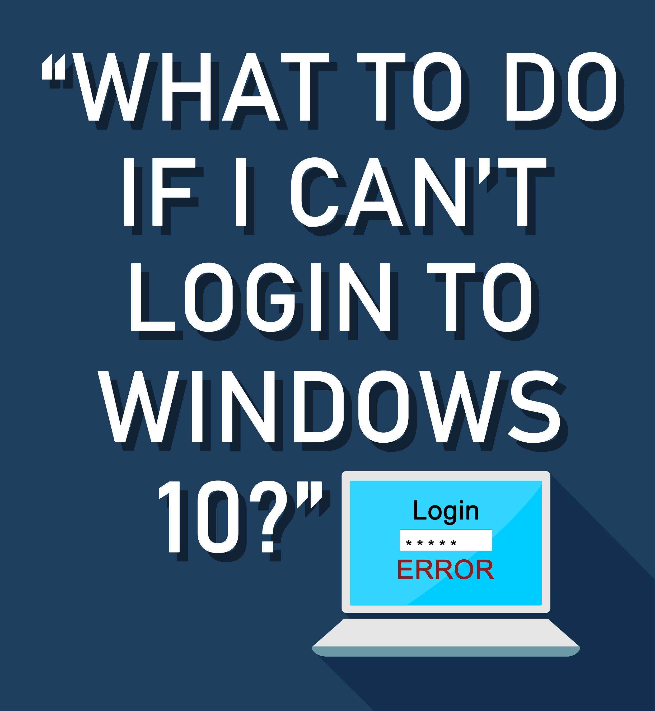 What To Do If I Can't Login To Windows 10?