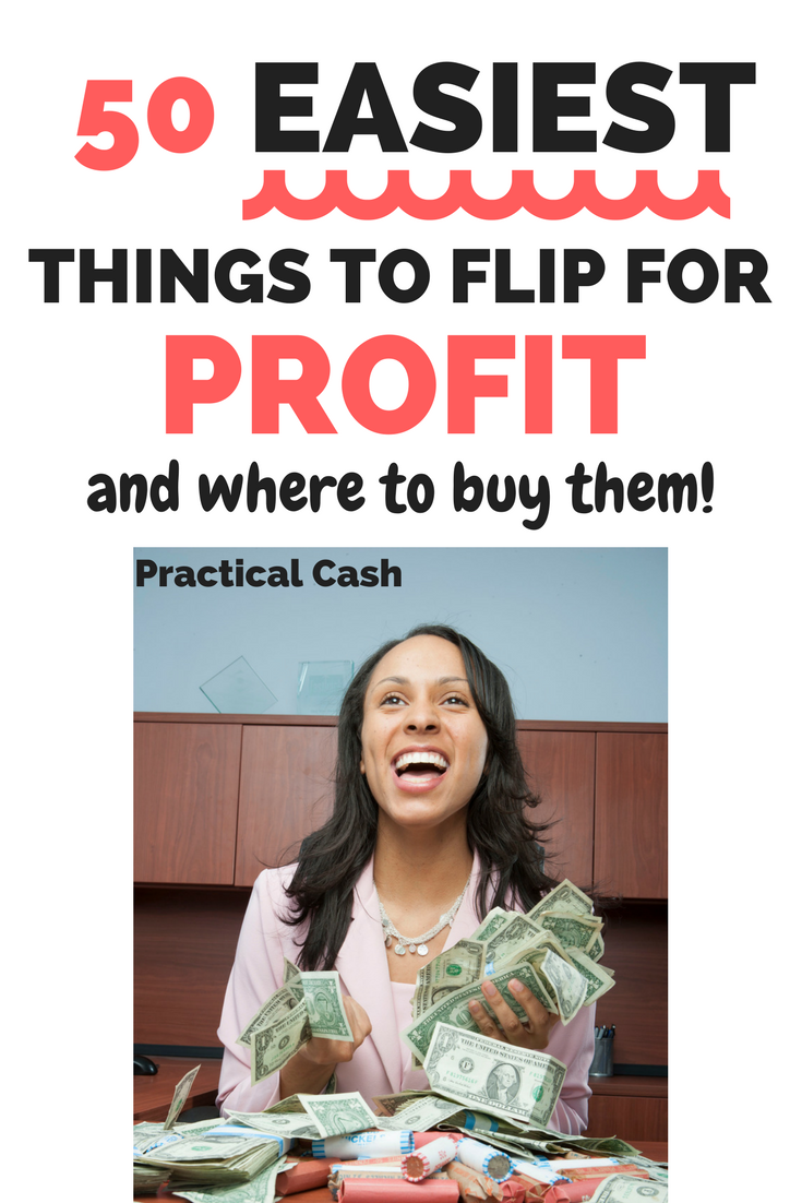 50 Easiest Things To Flip For Profit And Make Money And Where To Buy Them Flipping Money How To Make Money Make More Money